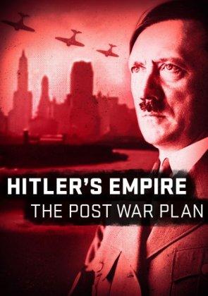 Скачать сериал Мир Гитлера: послевоенные планы / Hitler's Empire: The Post ...
